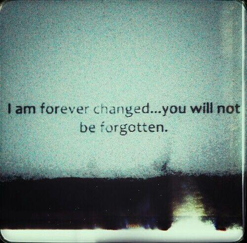 Eu mudei para sempre... você não será esquecido.